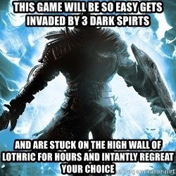 Dark Souls Dreamagus - this game will be so easy gets invaded by 3 dark spirts and are stuck on the high wall of lothric for hours and intantly regreat your choice