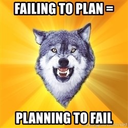 Courage Wolf - failing to plan = planning to fail