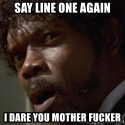 Angry Samuel L Jackson - Say line one again I dare you Mother fucker