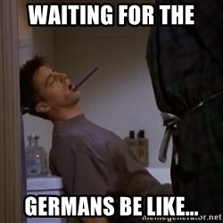 Bored sleeping Joey - WAITING FOR THE  GERMANS BE LIKE...