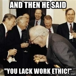 """laughing reagan  - AND THEN HE SAID """"YOU LACK WORK ETHIC!"""""""