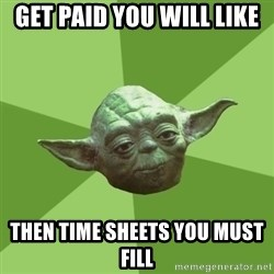Advice Yoda Gives - get paid you will like then time sheets you must fill