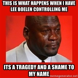 crying michael jordan - This is what happens when i have Lee boelen controlling me Its a tragedy and a shame to my name