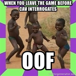 african kids dancing - When you leave the game before cav INTERROGATES  OoF
