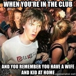-Sudden Clarity Clarence - When you'Re in the club And you remember you haVe a wife and kid at home