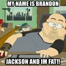 South Park Wow Guy - MY name is Brandon JAckson and im FAT!!
