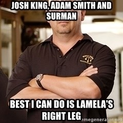 Pawn Stars Rick - Josh King, Adam Smith and Surman BEST I CAN DO is LAMELA's RIGHT LEG