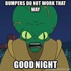 Morbo - BumpeRs do not work that way Good night