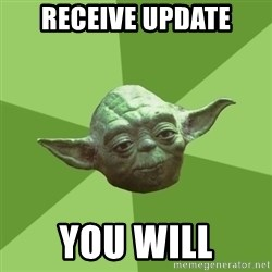 Advice Yoda Gives - receive update you will