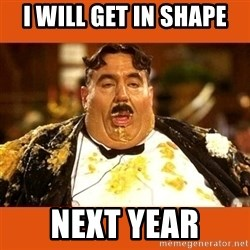 Fat Guy - i will get in shape next year
