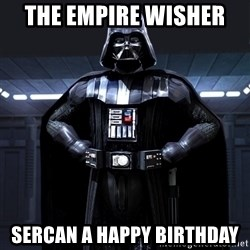 Darth Vader - THE EMPIRE WISHER  SERCAN A HAPPY BIRTHDAY