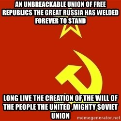 In Soviet Russia - an unbreackable union of free republics the great russia has welded forever to stand  long live the creation of the will of the people the united ,mighty soviet union