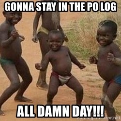 african children dancing - Gonna stay in the po log all damn day!!!