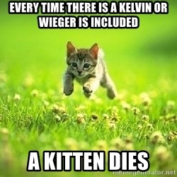 God Kills A Kitten - Every time there is a Kelvin or wieger is included A kitten dies