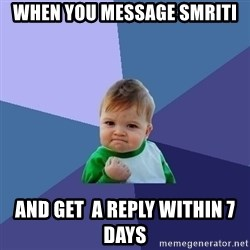 Success Kid - when you message smriti and get  a reply within 7 days