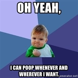 Success Kid - Oh yeah, i can poop whenever and wherever i want.