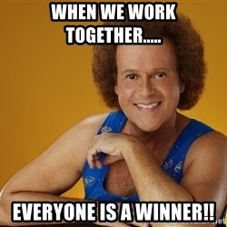 Gay Richard Simmons - When we work together..... Everyone is a winner!!