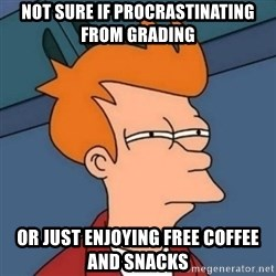 Not sure if troll - Not sure if procrastinating from grading or just enjoying free coffee and snacks