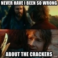 Never Have I Been So Wrong - Never have i been so wrong About the Crackers