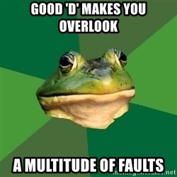 Foul Bachelor Frog - good 'D' makes You overlook A multitude of faUlts