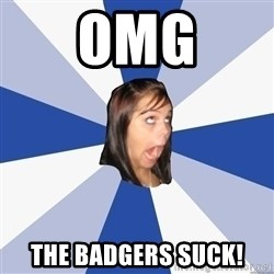 Annoying Facebook Girl - OMG The badgers suck!