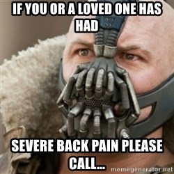 Bane - If you or a loved one has had severe back pAin please call...