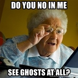 Internet Grandma Surprise - Do you no in me see ghosts at all?