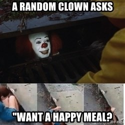 """Pennywise in sewer - a random clown asks """"want a happy meal?"""