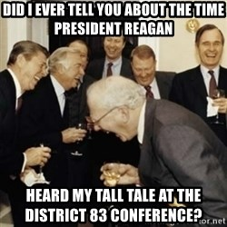 laughing reagan  - did i ever tell you about the time President reagan heard my tall tale at the                district 83 conference?