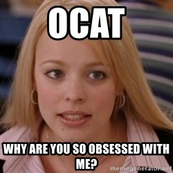 mean girls - OCAT Why are you so obsessed with me?