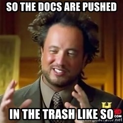 Alien guy - SO THE DOCS ARE PUSHED IN THE TRASH LIKE SO