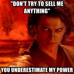 "Anakin Skywalker - ""DON'T TRY TO SELL ME ANYTHING"" YOU UNDERESTIMATE MY POWER"