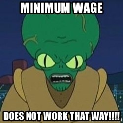 Morbo - minimum wage  does not work that way!!!!