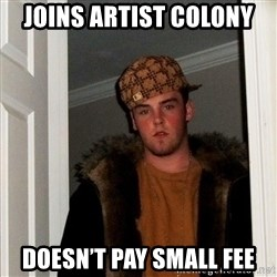 Scumbag Steve - Joins artist colony Doesn't pay small fee