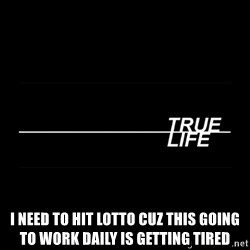 MTV True Life - I need to hit lotto cuz this going to work daily is getting tired