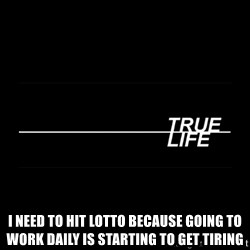 MTV True Life - I need to hit lotto because going to work daily is starting to get tiring