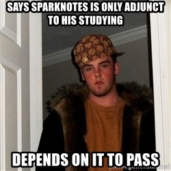 Scumbag Steve - says sparknotes is only adjunct to his studying depends on it to pass