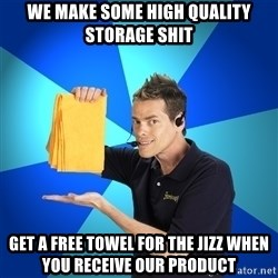 Shamwow Guy - We make some high quality storage shit get a free towel for the jizz when you receive our product