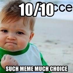 success baby - 10/10 SuCH MEME MUCH CHOICE