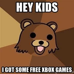 Pedobear - Hey kids i got some free xbox games