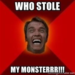 Angry Arnold - Who STOLE MY MONSTERRR!!!