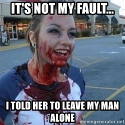 Scary Nympho - IT's not my fault... I told her to leave my man alone