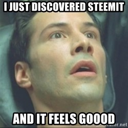 i know kung fu - I JUST DISCOVERED STEEMIT AND IT FEELS GOOOD