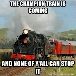Success Train - the champion train is coming and none of y'all can stop it