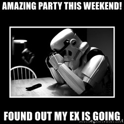 Sad Trooper - Amazing Party This Weekend! found out my ex is going