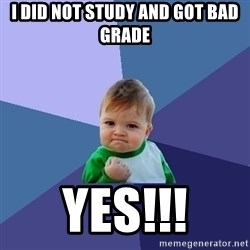 Success Kid - i did not study and got bad grade yes!!!