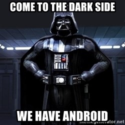 Darth Vader - COME TO THE DARK SIDE WE HAVE ANDROID