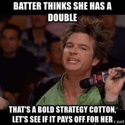 Bold Move Cotton - batter thinks she has a double that's a bold strategy cotton, let's see if it pays off for her