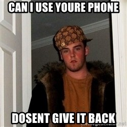Scumbag Steve - can i use youre phone dosent give it back