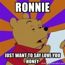 Skeptical Pooh - ronnie  just want to say love you honey